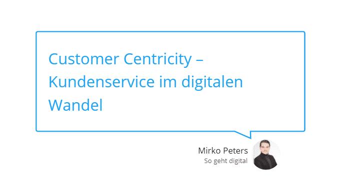 Customer Centricity – Kundenservice im digitalen Wandel