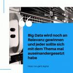 Big Data wird noch an Relevanz gewinnen und jeder sollte sich mit dem Thema mal auseinandergesetzt habe small