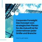Corporate Foresight Das Konzept vom strategischen Planen für die Zukunft ist für Unternehmen jeder Größe und Branche small