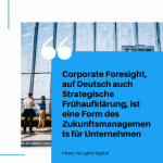 Corporate Foresight auf Deutsch auch Strategische Frühaufklärung ist eine Form des Zukunftsmanagements für Unternehmen small