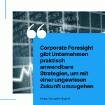 Corporate Foresight gibt Unternehmen praktisch anwendbare Strategien um mit einer ungewissen Zukunft umzugehen small