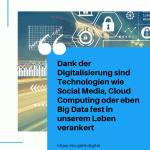 Dank der Digitalisierung sind Technologien wie Social Media Cloud Computing oder eben Big Data fest in unserem Leben verankert small