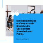 Die Digitalisierung umfasst also alle Bereiche der Gesellschaft Wirtschaft und Politik. small