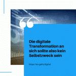 Die digitale Transformation an sich sollte also kein Selbstzweck sein small