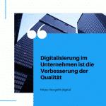 Digitalisierung im Unternehmen ist die Verbesserung der Qualität small