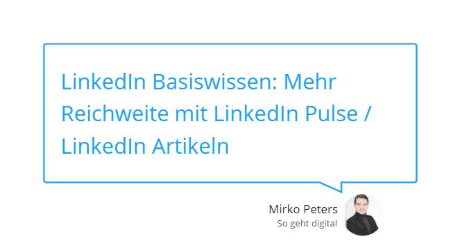 LinkedIn Basiswissen Mehr Reichweite mit LinkedIn Pulse LinkedIn Artikeln