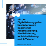 Mit der Digitalisierung gehen besonders auch Begriffe wie Automatisierung Flexibilisierung Individualisierung und das Internet of Things IoT einher small