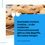 Snackable Content Cookies… In der modernen Unternehmenswelt gibt es viele Begriffe die essbar klingen small