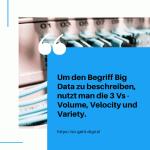 Um den Begriff Big Data noch genauer zu beschreiben nutzt man auch die 3 Vs Volume Velocity und Variety. small