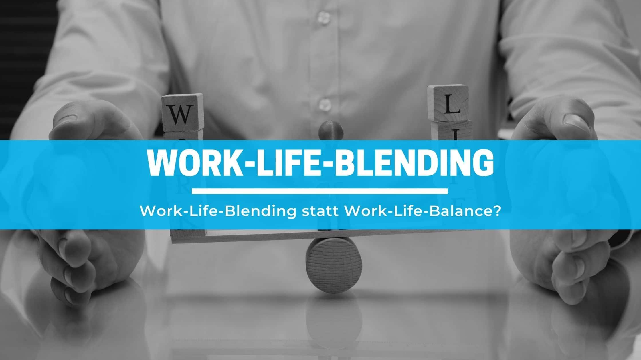 Work Life Blending statt Work Life Balance